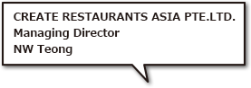 CREATE RESTAURANTS ASIA PTE.LTD. Managing Director NW Teong