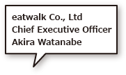eatwalk Co., LtdChief Executive OfficerAkira Watanabe