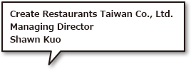 Create Restaurants Taiwan Co., Ltd. Managing Director Shawn Kuo