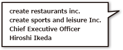 create restaurants inc.Chief Executive OfficerHiroshi Ikeda