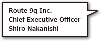 Route 9g Inc. Chief Executive Officer Shiro Nakanishi